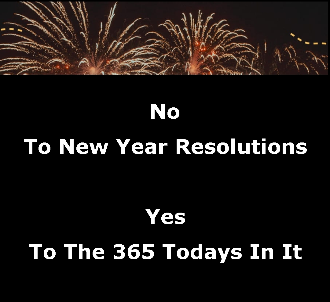 Make your New Year Resolution Just For Today